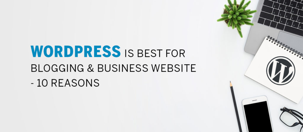 Reasons to use WordPress content management system (CMS)