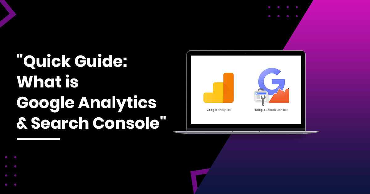 What is Google Analytics & Search Console